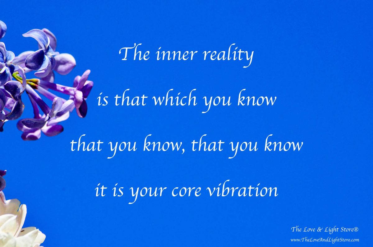 An individuals inner reality is their most fundamental inner beliefs; that which they know, that they know, that they know. It is their core vibration.