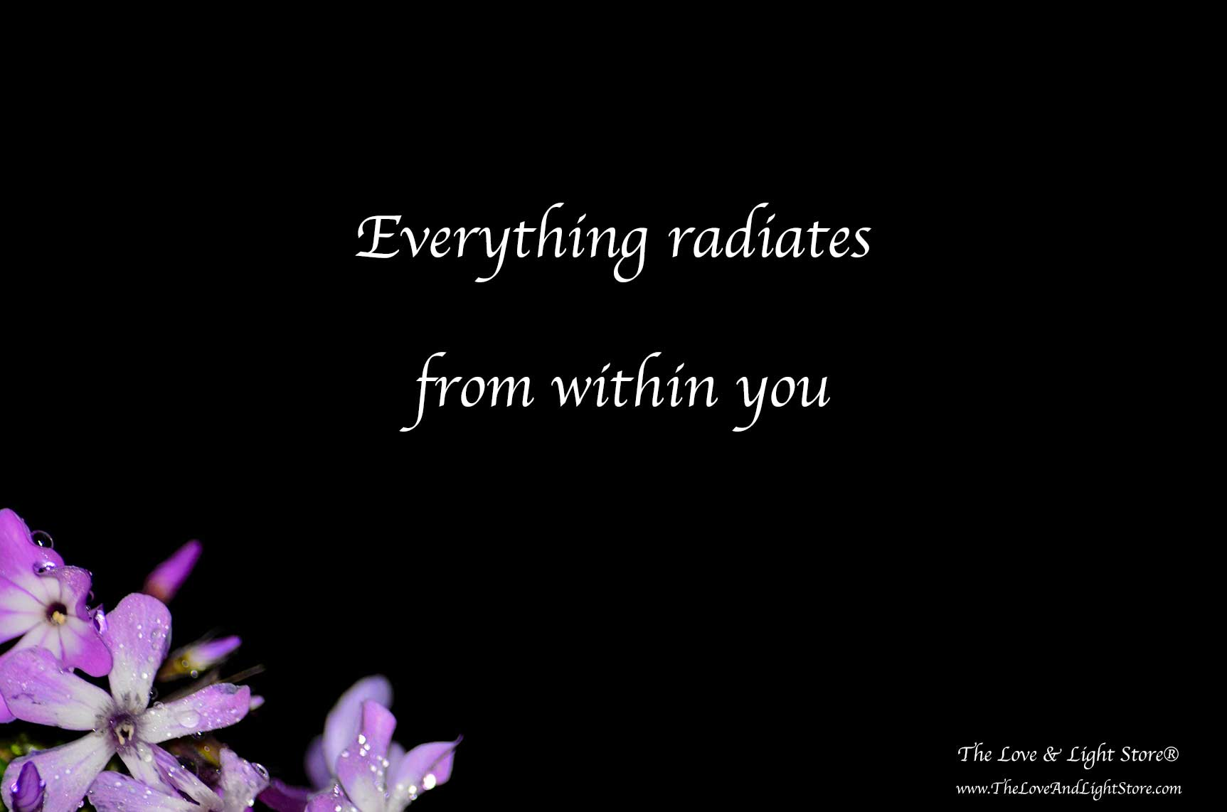 All radiates from within you