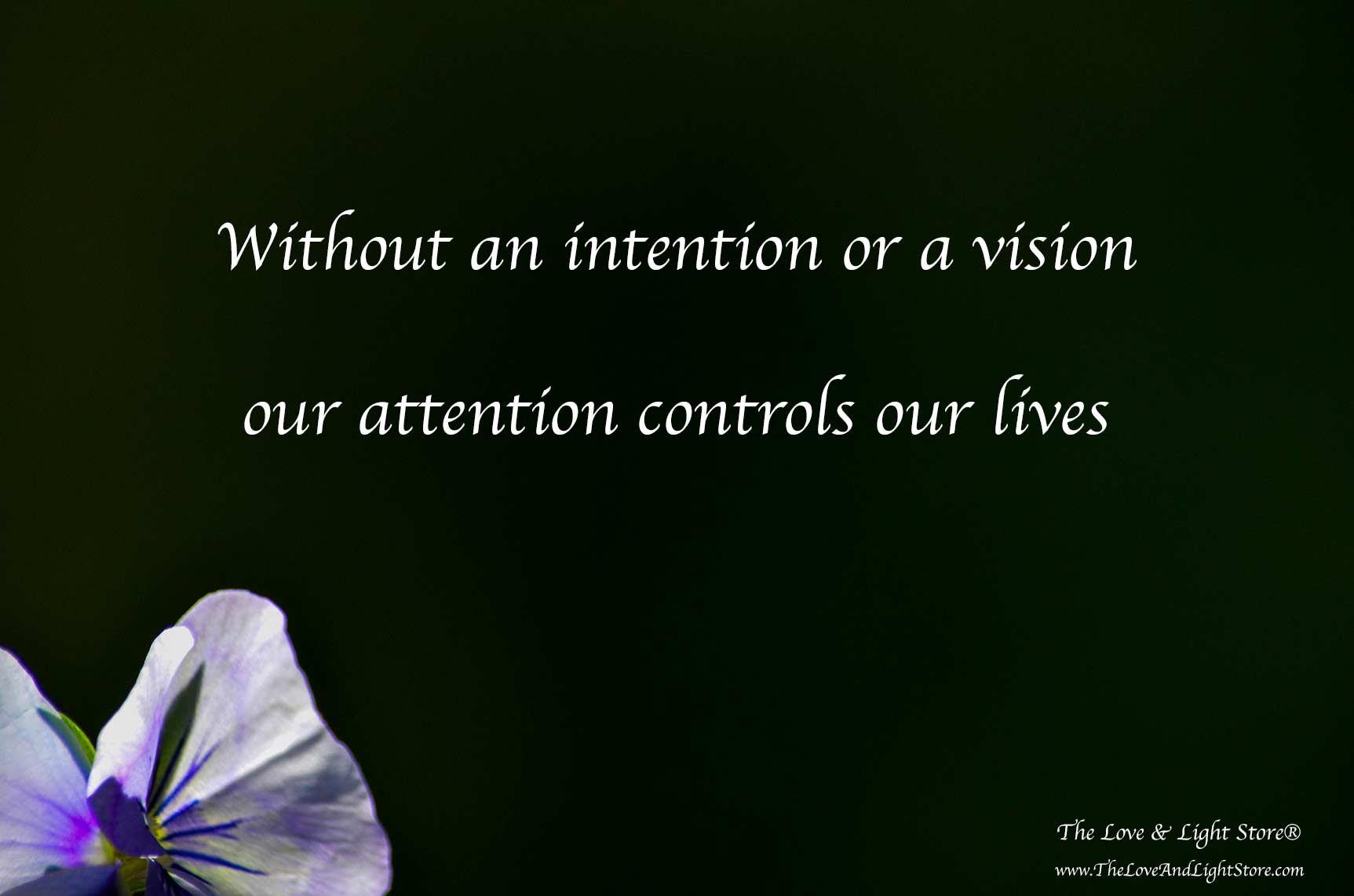 Without intention we let the attention control our lives