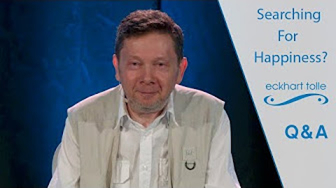 Eckhart Tolle: Are You (too) Searching for Happiness?
