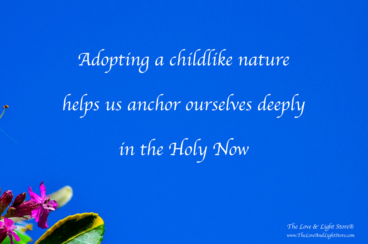 Adopting a childlike nature anchors you in the Holy Now