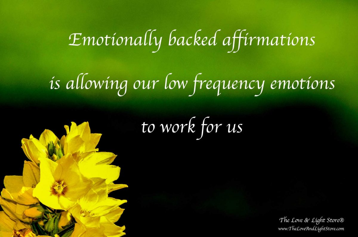 using emotionally backed affirmations is a powerful tool in helping us consciously manifest even when we are caught up in negative experiences.