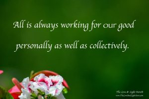 All is always working for our good. Personally as well as collectively.