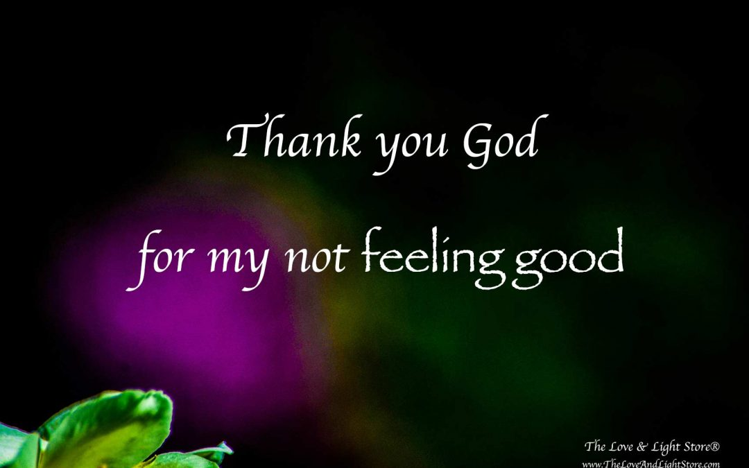 Thank you God for my not feeling good