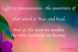 Light is consciousness, awareness of that which is True and Real