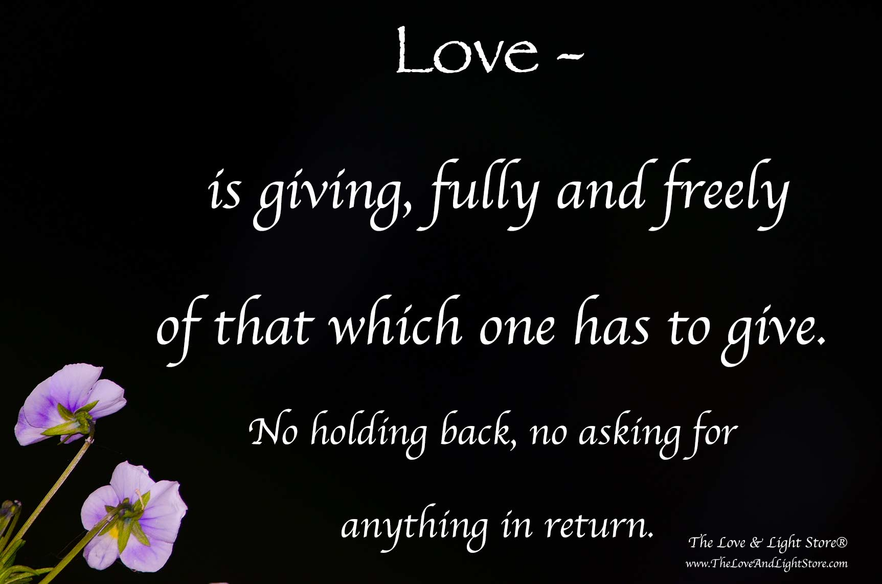 Love is giving, fully and freely of that which one has to give. God is Love.