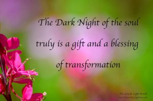 The dark night of the soul truly is a gift and a blessing of transformation