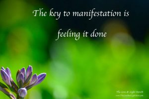 The key to manifestation is to feel it done as it is in the infinite mind of God