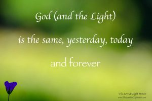 God (and the Light) is the same; yesterday, today and forever