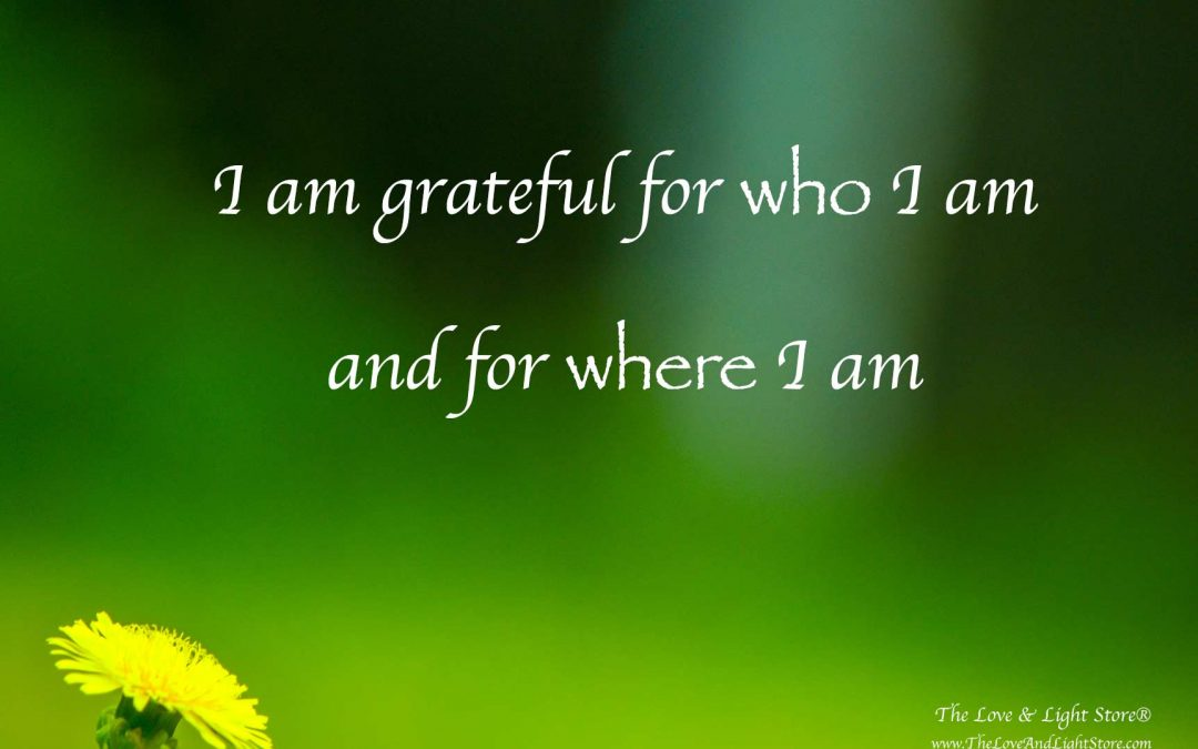 I am grateful for who I am and where I am