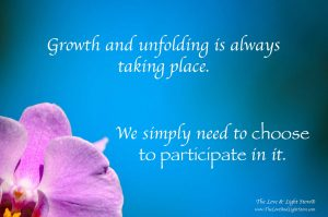 Growth and unfolding is always happening. We simply need to choose to participate in it