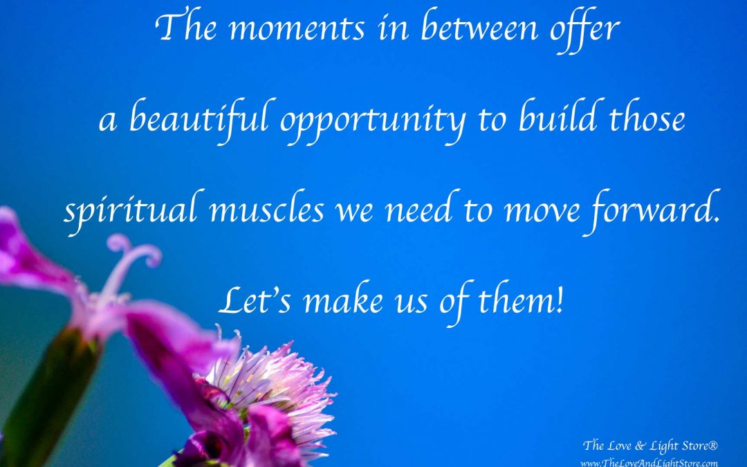 Make use of moments in between to build spiritual muscles