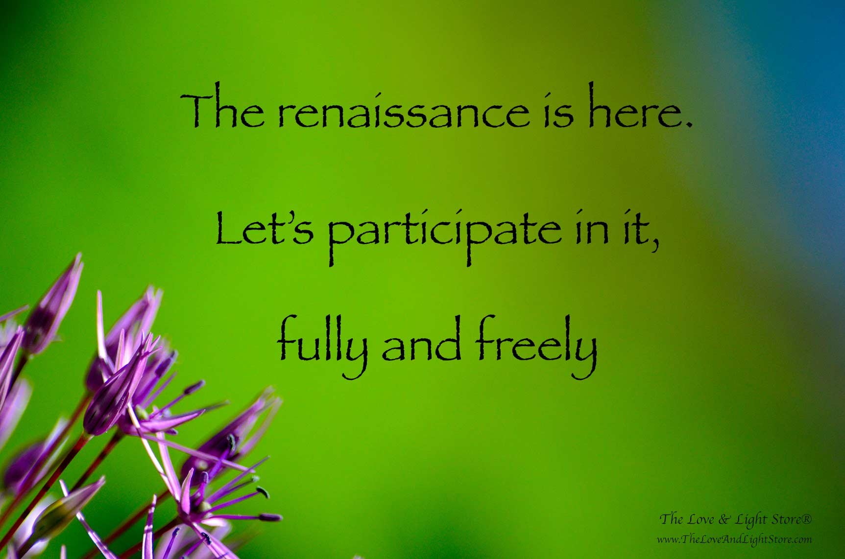 The spiritual renaissance is here. The old is dying and a new world is emerging. As awakening beings we need to be the forerunners of it all.