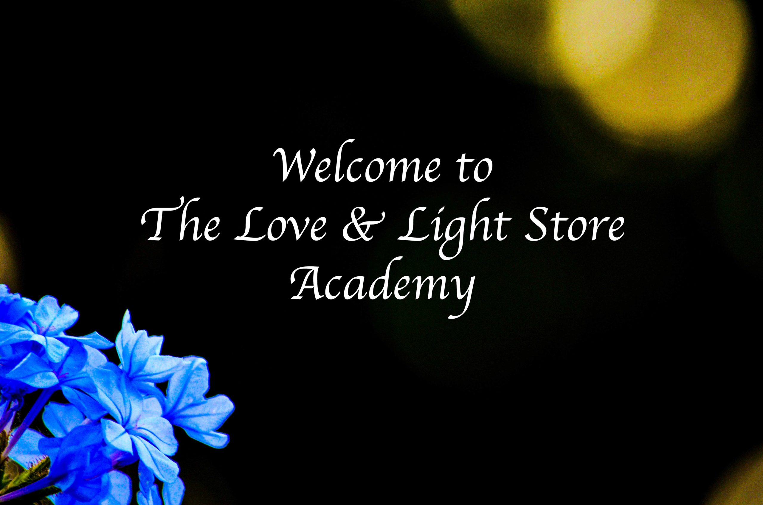 The Love & LIght Store Academy has emerged. It is to be a bridge between the seeker and the teacher, the teacher and the seeker. For the benefit of humanity